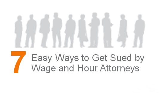 7 Easy Ways to Get Sued By Wage and Hour Attorneys