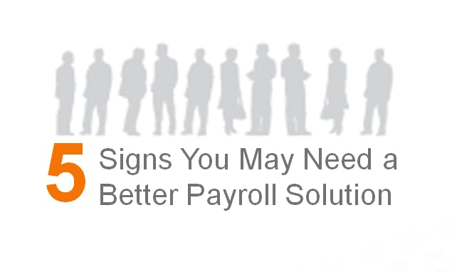 5 Signs You May Need a Better Payroll Solution