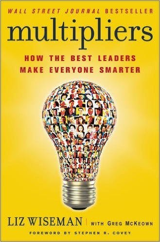Book Study Feature: Multipliers: How the Best Leaders Make Everyone Smarter